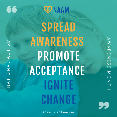 NAAM Spread Awareness Promote Acceptance Ignite Change national autism awareness month picture 2020